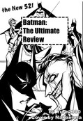 Batman: The Ultimate Review THE NEW 52!